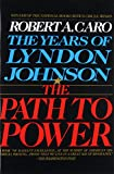 Image of The Path to Power (The Years of Lyndon Johnson, Volume 1)