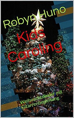 Kids Caroling: Weihnachtslieder mit Gitarrenbegleitung (German Edition)