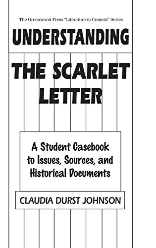 Understanding The Scarlet Letter: A Student Casebook to Issues, Sources, and Historical Documents (The Greenwood Press