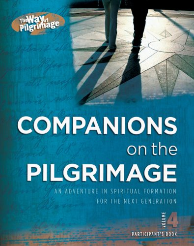 Download The Way of Pilgrimage, Participants Book, Vol. 4: Companions on the Pilgrimage: An Adventure in Spiritual Formation for the Next Generation (Companions in Christ) ebook