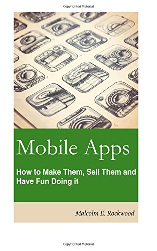 Mobile Apps - How to Make them, Sell them, and Have Fun Doing! pdf epub