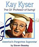 Kay Kyser - the Ol' Professor of Swing!, Steven Beasley, 0615319831