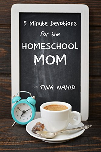 Five Minute Devotions for the Homeschool Mom by [Nahid, Tina]