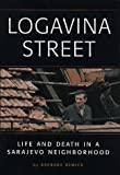 Logavina Street : Life and Death in a Sarajevo Neighborhood, Demick, Barbara, 0836213262