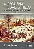 La pequeña edad de hielo: Cómo el clima afectó a la historia de Europa 1300-1850 (Extensión Científica CIENCIA PARA TODOS)