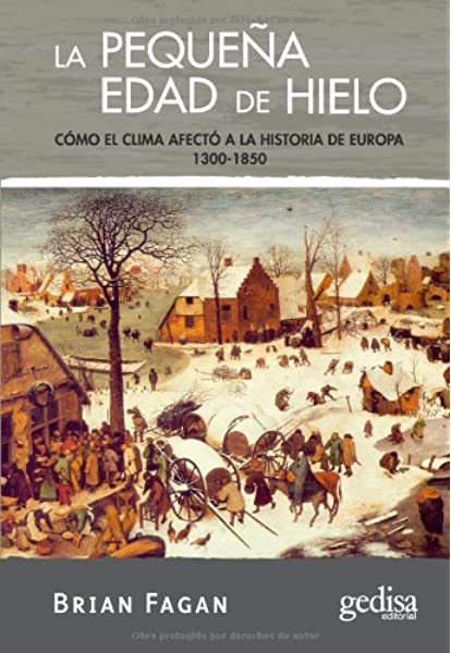La pequeña edad de hielo: Cómo el clima afectó a la historia de ...