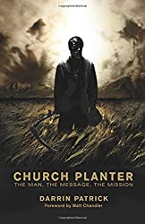 Church Planter: The Man, the Message, the Mission by Darrin Patrick (2010-08-12)