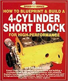 How to blueprint and build a 4 cylinder engine short block for high how to blueprint and build a 4 cylinder engine short block for high performance speedpro series amazon des hammill 9781874105855 books malvernweather Image collections
