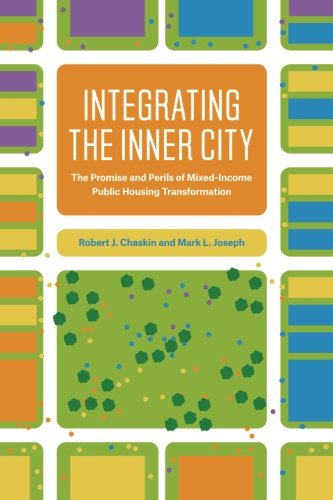Integrating the Inner City: The Promise and Perils of Mixed-Income Public Housing (Chicago Public Housing)