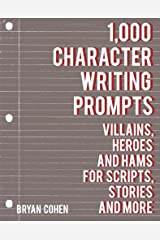 1,000 Character Writing Prompts: Villains, Heroes and Hams for Scripts, Stories and More Paperback