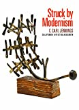 img - for Struck By Modernism : C. Carl Jennings , California Artist - Blacksmith book / textbook / text book