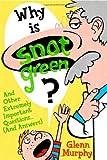 Why Is Snot Green?, Glenn Murphy, 1596435003