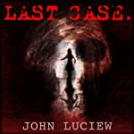 Last Case: A Pittsburgh Homicide Squad Mystery, Book 1 | John Luciew