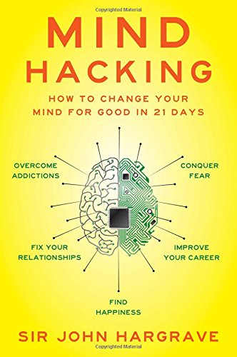 Mind Hacking: How to Change Your Mind for Good in 21 Days (Top 10 Computer Hackers In The World)
