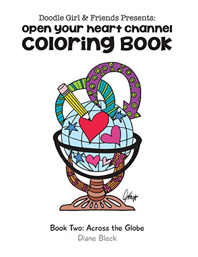 Doodle Demoiselle & Friends Presents: Open Your Heart Channel Coloring Book (Book Two: Across the Globe)