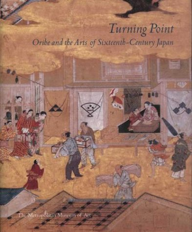 Download Turning Point: Oribe and the Arts of Sixteenth-Century Japan pdf epub