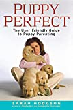 PuppyPerfect: The user-friendly guide to puppy parenting (Howell Dog Book of Distinction (Paperback))