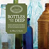 img - for Bottles from the Deep: Patent Medicines, Bitters, & Other Bottles from the Wreck of the Steamship Republic book / textbook / text book