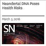 Neandertal DNA Poses Health Risks | Tina Hesman Saey