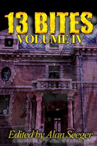 13 Bites Volume IV (13 Bites Horror Anthologies) (Volume 4)