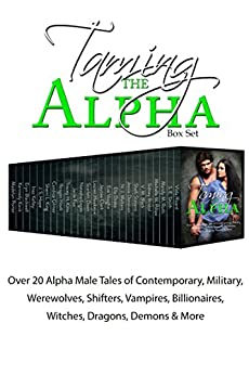 Taming the Alpha: Over 20 Alpha Male Tales of Contemporary, Military, Werewolves, Shifters, Vampires, Billionaires, Witches, Dragons, Demons & More by [Roth, Mandy M., Pillow, Michelle M., Rivard, Viola, Smith, S. E., Bristol, Sidney, Black, V. M., Stevens, Shelli, Donovan, Jessie, Walters, N.J., Drake, Ella, Vaughn, Eve, Clark, Jaycee, Hawkeye, Lauren, Dawn, Scarlett, Logan, Natasha, Fox, Jaide, Kitts, Tracey H., Hawk, Reagan, Gilmer, Candice, Kelley, Inez, Blackwell, Eryn, King, Sherri L., Kovit, Kennedy, Porter, Madelyn, Hope, J.S.]