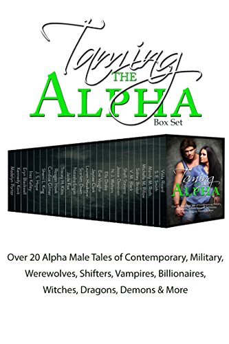 Taming the Alpha: Over 20 Alpha Male Tales of Contemporary, Military, Werewolves, Shifters, Vampires, Billionaires, Witches, Dragons, Demons & More