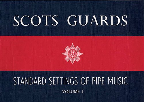 Scots Guards - Volume 1: Standard Settings of Pipe - Music Bagpipe Book