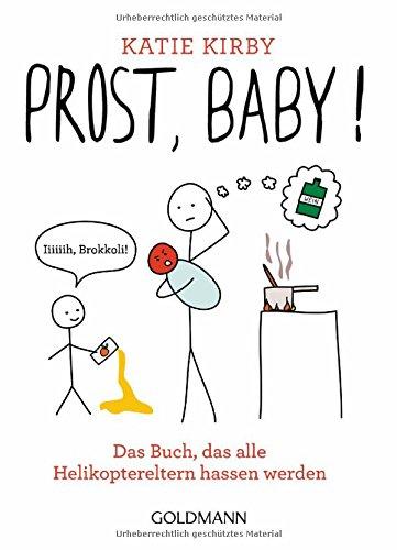 Prost, Baby!: Das Buch, das alle Helikoptereltern hassen werden
