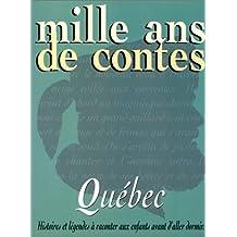 Mille ans de contes: Québec [ancienne édition]
