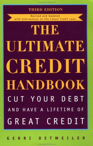 The Ultimate Credit Handbook: Cut Your Debt and Have a Lifetime of Great Credit, Third Edition
