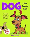 Dog Kids Coloring Book +Fun Facts about Dogs & Puppies: Children Activity Book for Boys & Girls Age...