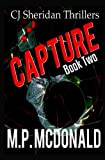 Capture: A Crime Thriller (CJ Sheridan Thrillers) (Volume 2)