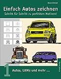 Einfach Autos zeichnen - Schritt für Schritt zu perfekten Motiven! / Autos, LKWs und mehr...