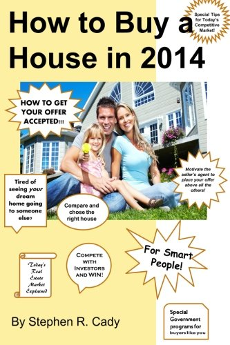 How to Buy a House in 2014: How to Buy a House in a Competitive Market, How to get your Offer Accepted, Compete with Investors and Win! Today