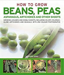 How to Grow Beans, Peas, Asparagus, Artichokes and Other Shoots: Growing Legumes and Edible Shoots, Including Celery, Celeriac, Globe Artichokes and ... and Saekale, with 250 Colour Photographs by Richard Bird (2008) Paperback