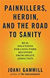 img - for Painkillers, Heroin, and the Road to Sanity: Real Solutions for Long-term Recovery from Opiate Addiction book / textbook / text book