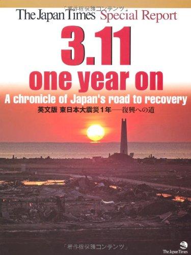 The Japan Times special report, 3.11 one year on : a chronicle of japan's road to recovery = Eibunban Higashi Nihon daishinsai ichinen : fukkō e no michi pdf epub