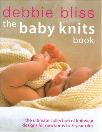 The Baby Knits Book: The Ultimate Collection of Knitwear Designs for Newborns to - Pattern Baby Knit Sweater