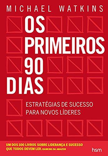 Os Primeiros 90 Dias. Estratégias de Sucesso Para Novos Líderes