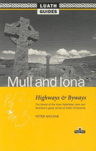 "Mull and Iona: Highways and Byways, the Fairest of the Inner Hebridean Isles and Scotland's Great Centre of ""Celtic Christianity"" (Luath Guides)"