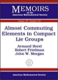 Almost Commuting Elements in Compact Lie Groups, Armand Borel and Robert S. Friedman, 0821827928
