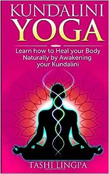 Kundalini Yoga: How to Heal your Body naturally by Awakening your Kundalini (Kundalini Yoga, Energy Healing, Spiritual Healing)