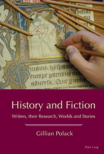 History and Fiction: Writers, their Research, Worlds and Stories...