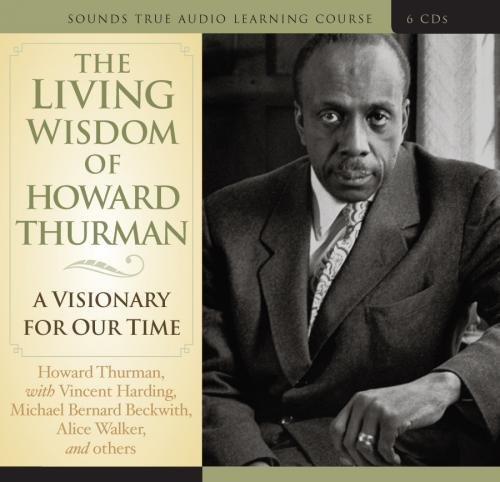 The Living Wisdom of Howard Thurman: A Visionary for Our Time by SOUNDS TRUE RECORDS