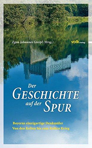 Der Geschichte auf der Spur: Bayerns einzigartige Denkmäler - Von den Kelten bis zum kalten Krieg