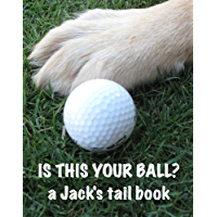 Is This Your Ball? (A Jack's Tail Book Book 1)