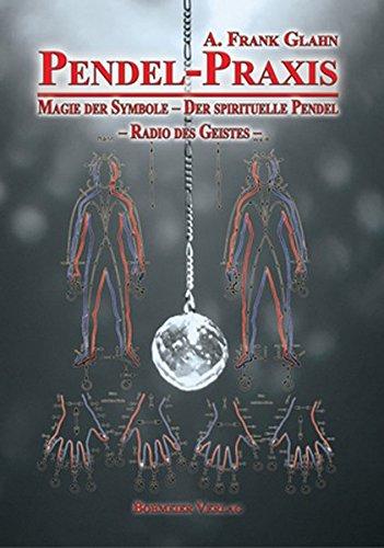 Pendel-Praxis - Magie der Symbole - Der spirituelle Pendel - Radio des Geistes Taschenbuch – 28. März 2011 Frank A. Glahn Bohmeier J 3890946763
