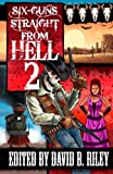 img - for Six Guns Straight From Hell 2: Horror and Dark Fantasy From the Weird Weird West book / textbook / text book