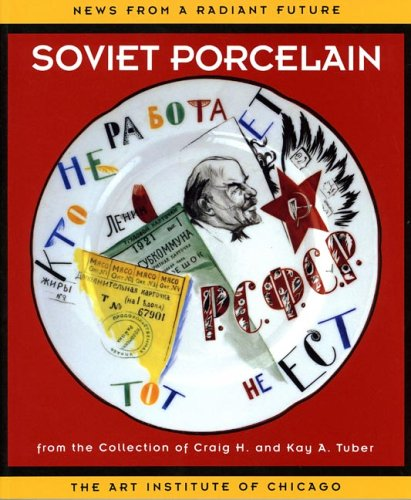 - News From a Radiant Future: Soviet Porcelain from the Collection of Craig H. and Kay A. Tuber