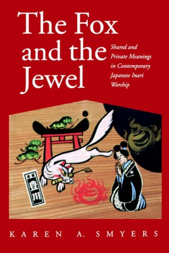 The Fox and the Jewel: Shared and Private Meanings in Contemporary Japanese Inari Worship (Karen Jewel)